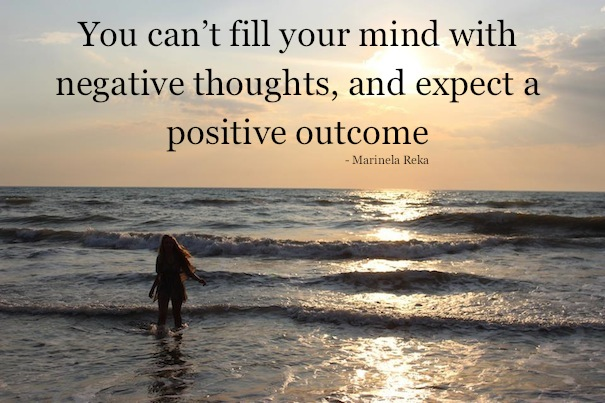 you cant fill your mind with negative thoughts and expect