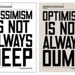 Pessimism is not always deep. Optimism is not always dumb.